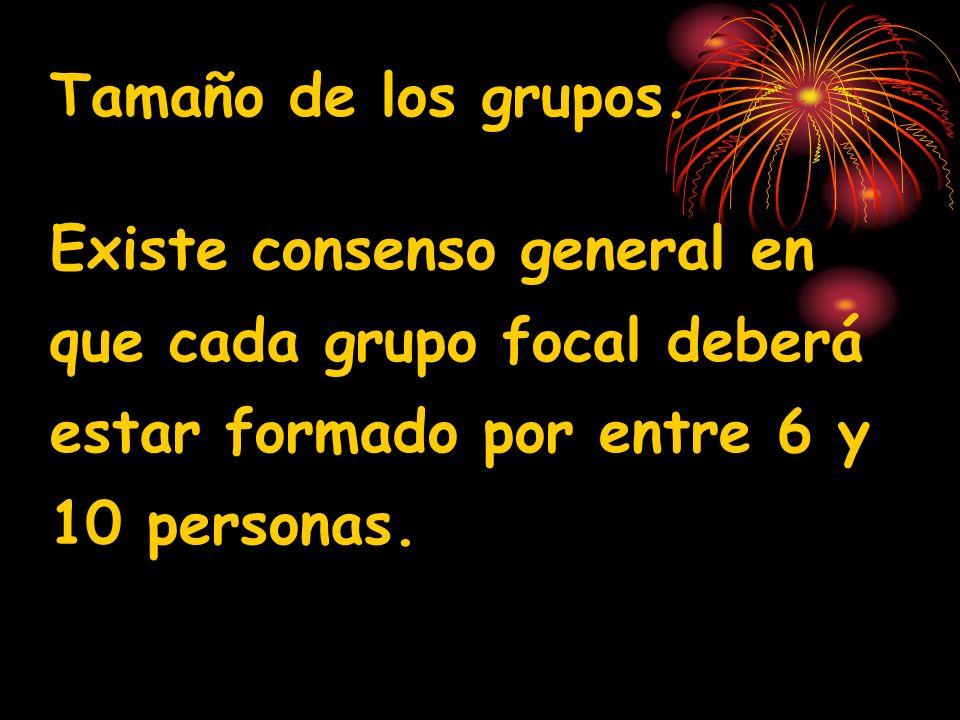 Tamaño de los grupos. Existe consenso general en que cada grupo focal deberá estar formado por entre 6 y 10 personas.