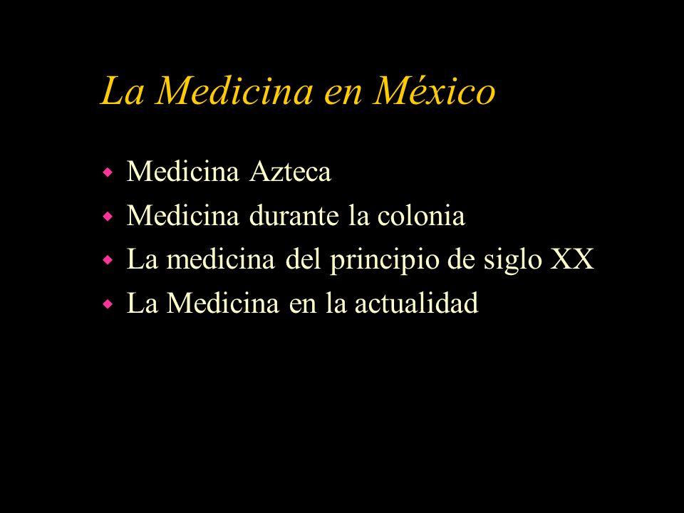 La Medicina en México Medicina Azteca Medicina durante la colonia