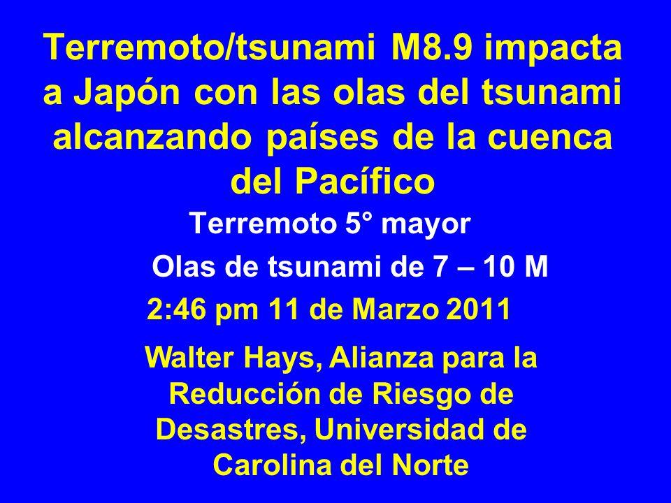 Terremoto/tsunami M8.9 impacta a Japón con las olas del tsunami alcanzando países de la cuenca del Pacífico