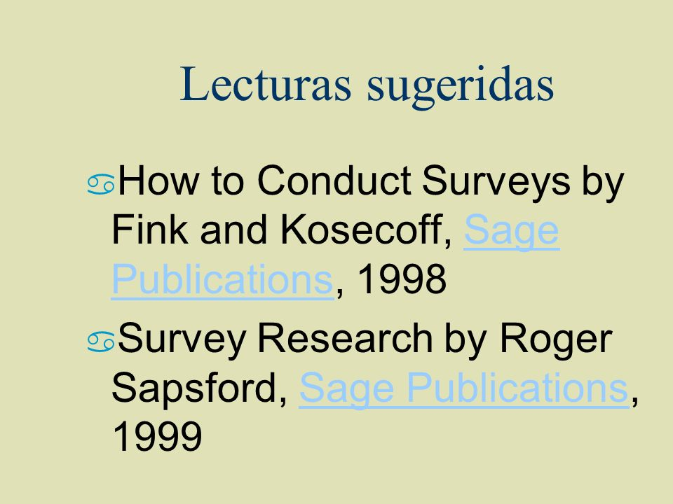 Lecturas sugeridas How to Conduct Surveys by Fink and Kosecoff, Sage Publications, 1998.