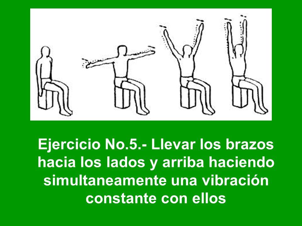 Ejercicio No.5.- Llevar los brazos hacia los lados y arriba haciendo simultaneamente una vibración constante con ellos
