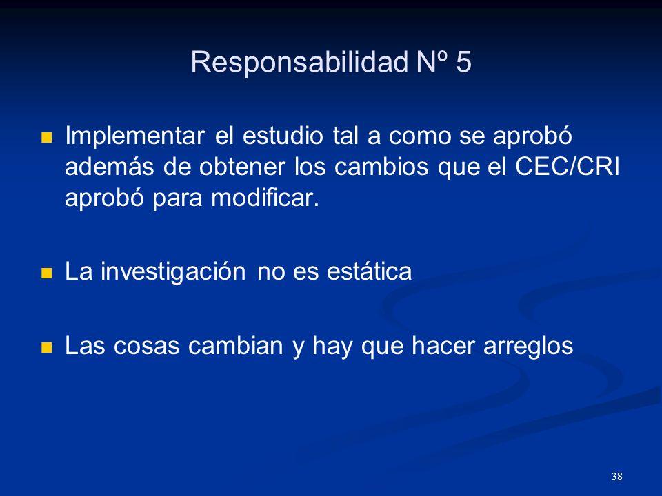 Responsabilidad Nº 5 Implementar el estudio tal a como se aprobó además de obtener los cambios que el CEC/CRI aprobó para modificar.