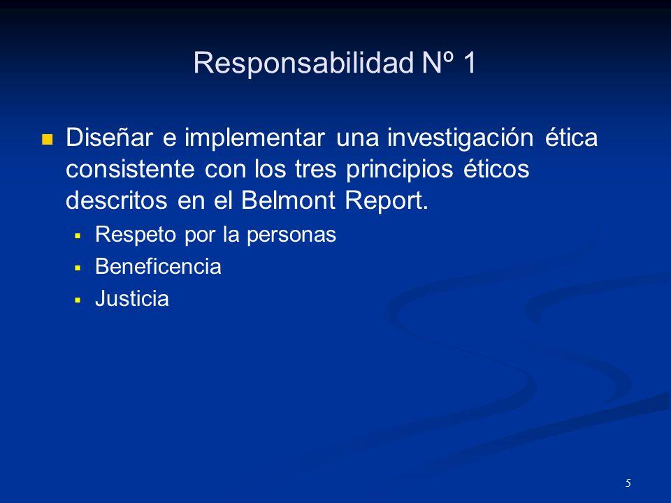 Responsabilidad Nº 1 Diseñar e implementar una investigación ética consistente con los tres principios éticos descritos en el Belmont Report.