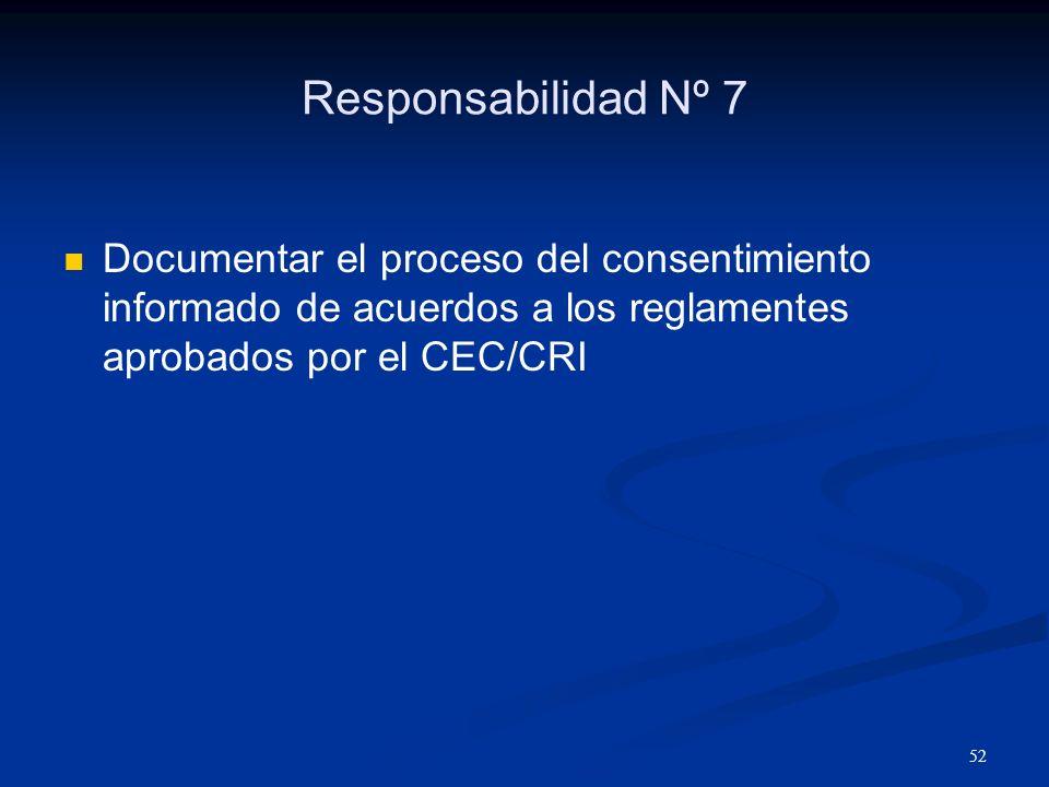 Responsabilidad Nº 7 Documentar el proceso del consentimiento informado de acuerdos a los reglamentes aprobados por el CEC/CRI.