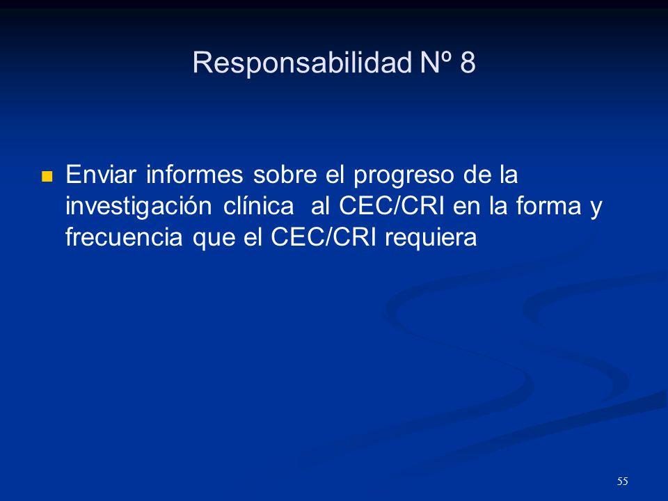 Responsabilidad Nº 8 Enviar informes sobre el progreso de la investigación clínica al CEC/CRI en la forma y frecuencia que el CEC/CRI requiera.