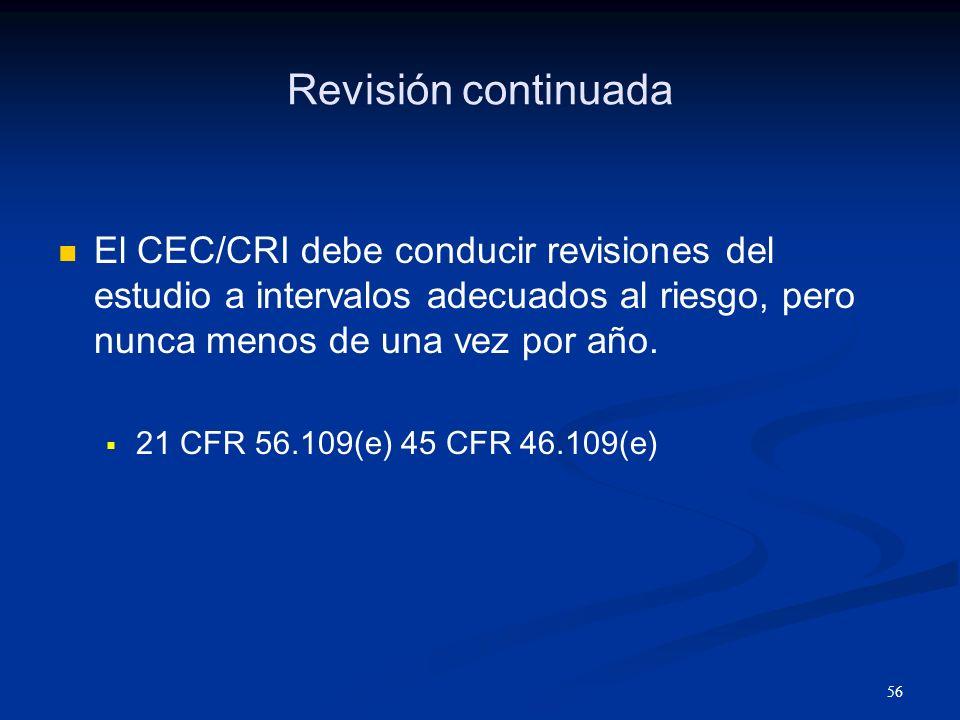 Revisión continuada El CEC/CRI debe conducir revisiones del estudio a intervalos adecuados al riesgo, pero nunca menos de una vez por año.