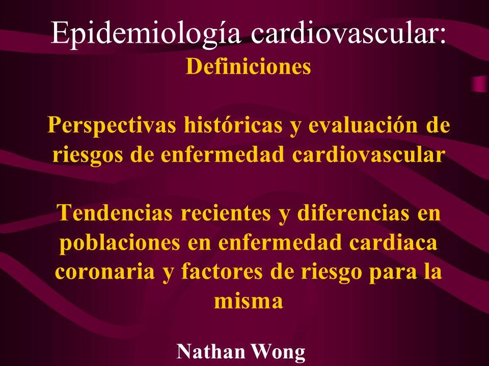 Epidemiología cardiovascular: Definiciones Perspectivas históricas y evaluación de riesgos de enfermedad cardiovascular Tendencias recientes y diferencias en poblaciones en enfermedad cardiaca coronaria y factores de riesgo para la misma