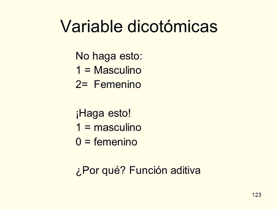Variable dicotómicas No haga esto: 1 = Masculino 2= Femenino