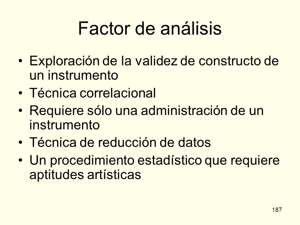 Factor de análisis Exploración de la validez de constructo de un instrumento. Técnica correlacional.