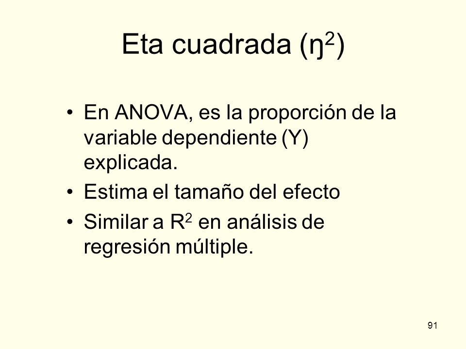Eta cuadrada (ŋ2)En ANOVA, es la proporción de la variable dependiente (Y) explicada. Estima el tamaño del efecto.