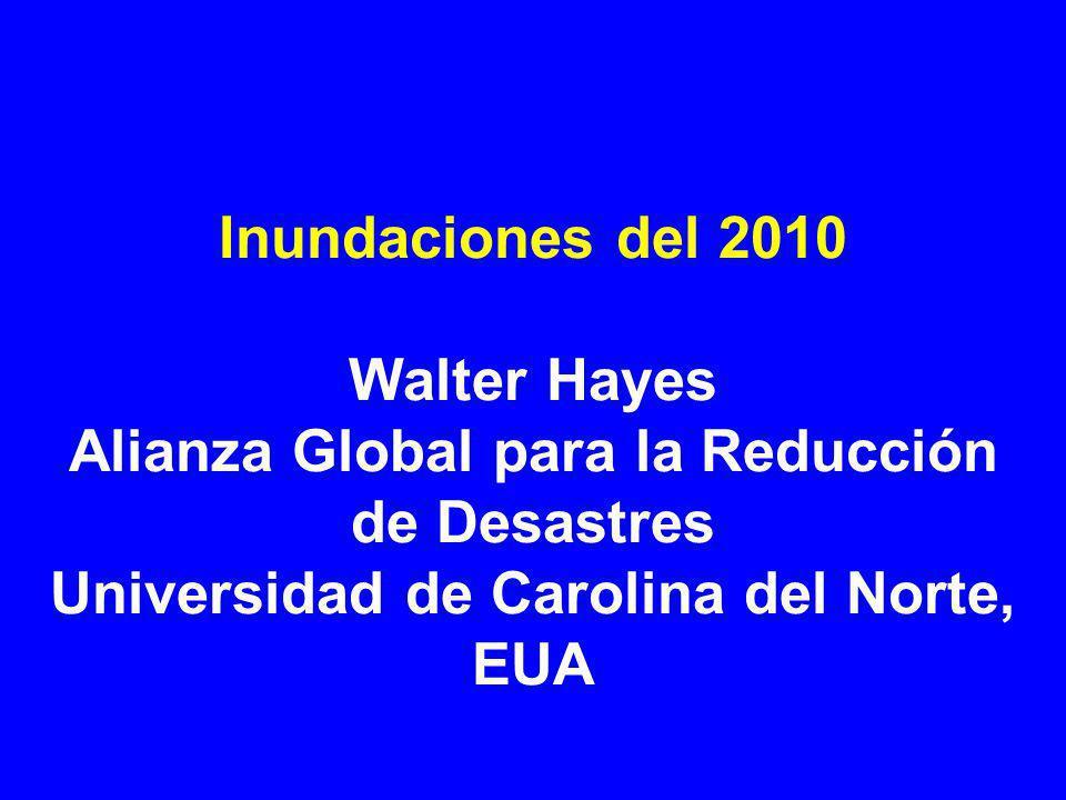 Inundaciones del 2010 Walter Hayes Alianza Global para la Reducción de Desastres Universidad de Carolina del Norte, EUA