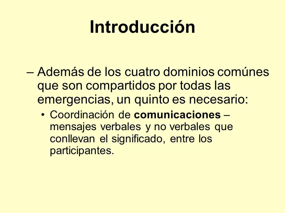 Introducción Además de los cuatro dominios comúnes que son compartidos por todas las emergencias, un quinto es necesario: