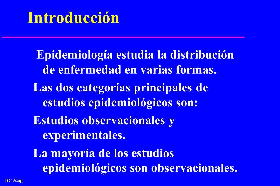 Introducción Epidemiología estudia la distribución de enfermedad en varias formas. Las dos categorías principales de estudios epidemiológicos son: