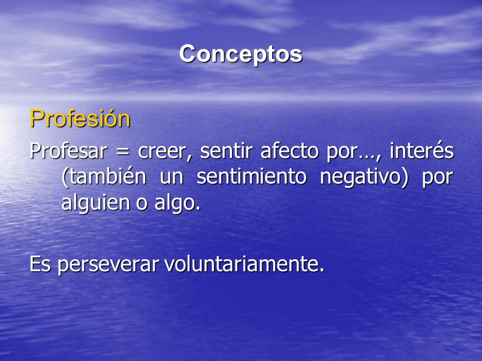 ConceptosProfesión. Profesar = creer, sentir afecto por…, interés (también un sentimiento negativo) por alguien o algo.