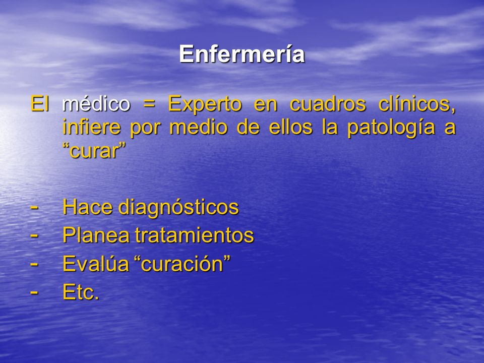 EnfermeríaEl médico = Experto en cuadros clínicos, infiere por medio de ellos la patología a curar