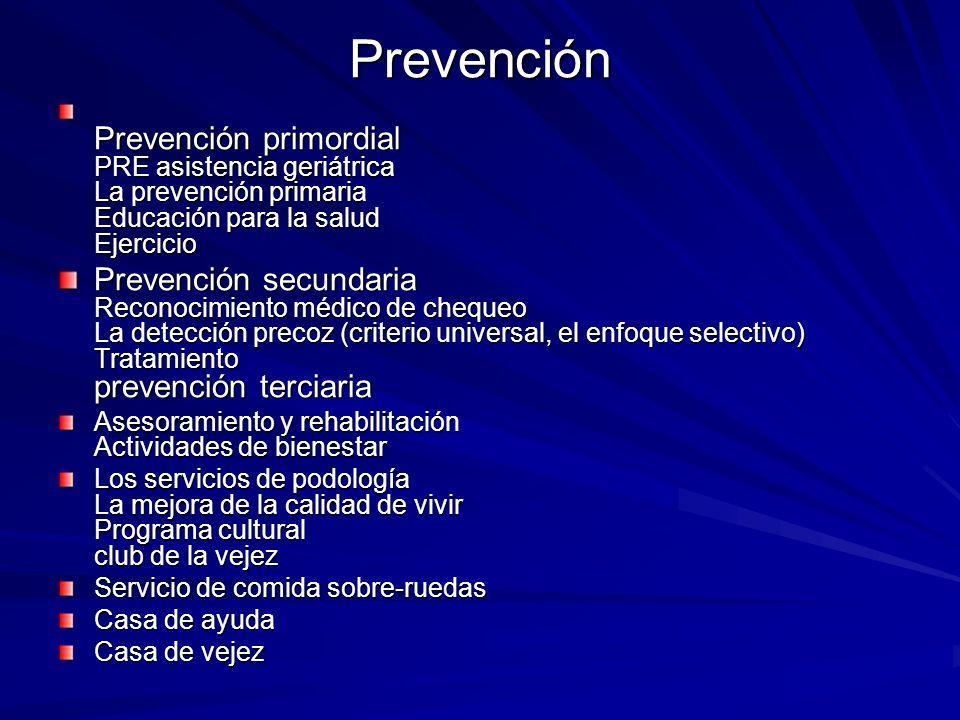 Prevención Prevención primordial PRE asistencia geriátrica La prevención primaria Educación para la salud Ejercicio.