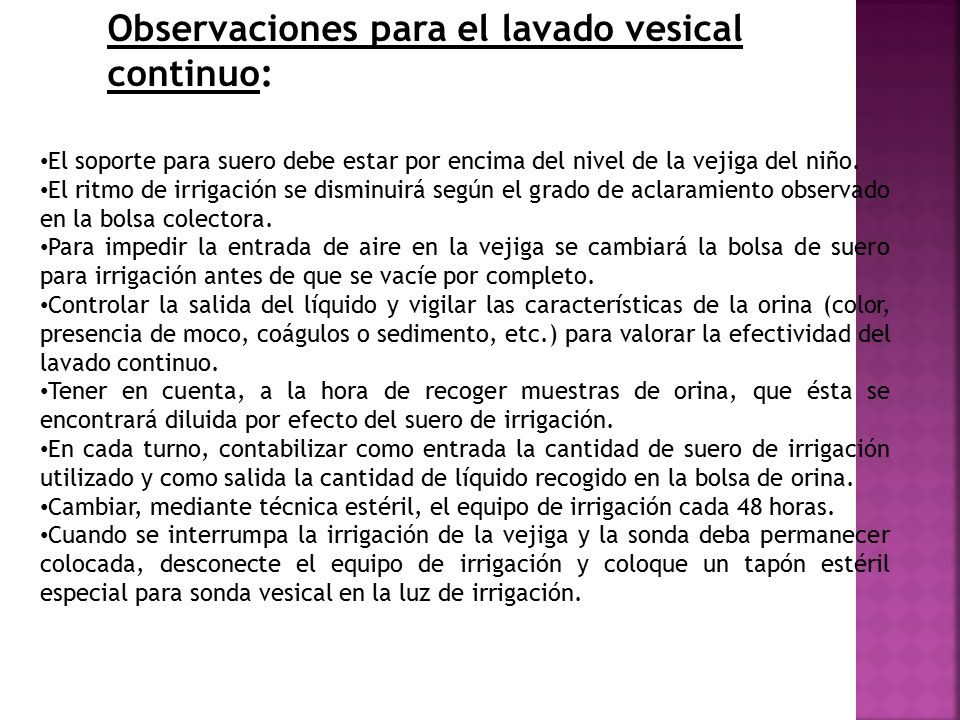 Observaciones para el lavado vesical continuo: