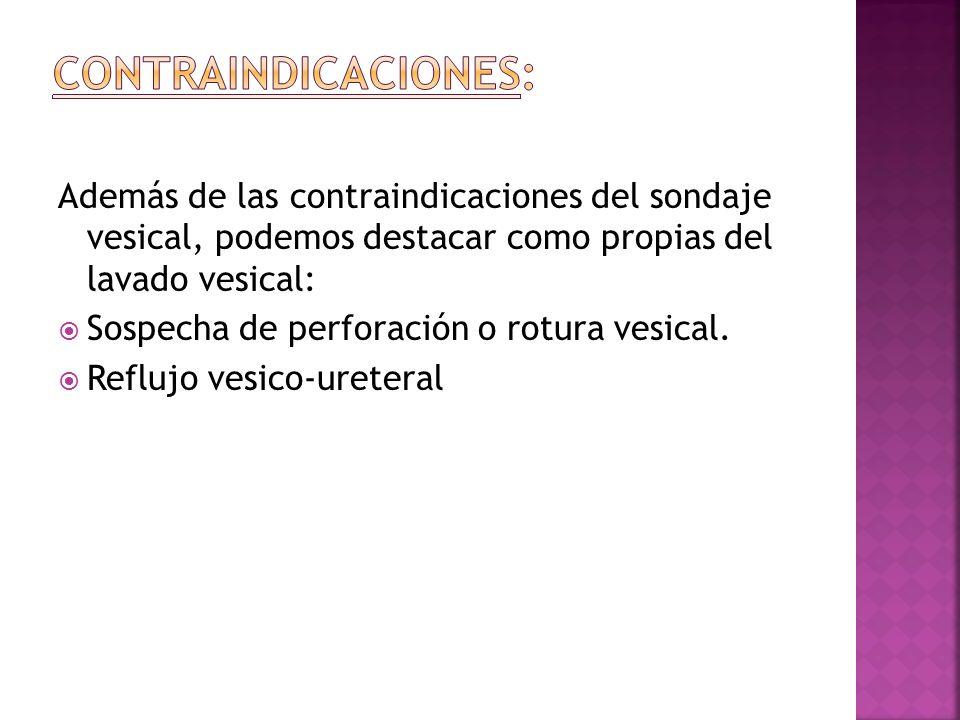 Contraindicaciones: Además de las contraindicaciones del sondaje vesical, podemos destacar como propias del lavado vesical: