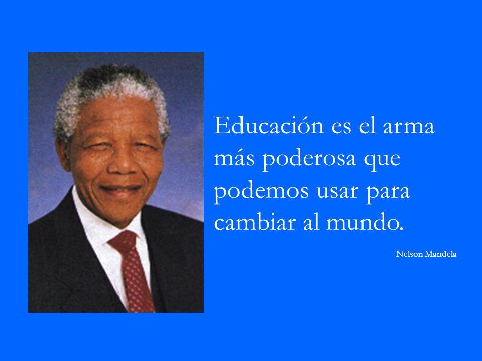 Educación es el arma más poderosa que podemos usar para cambiar al mundo.