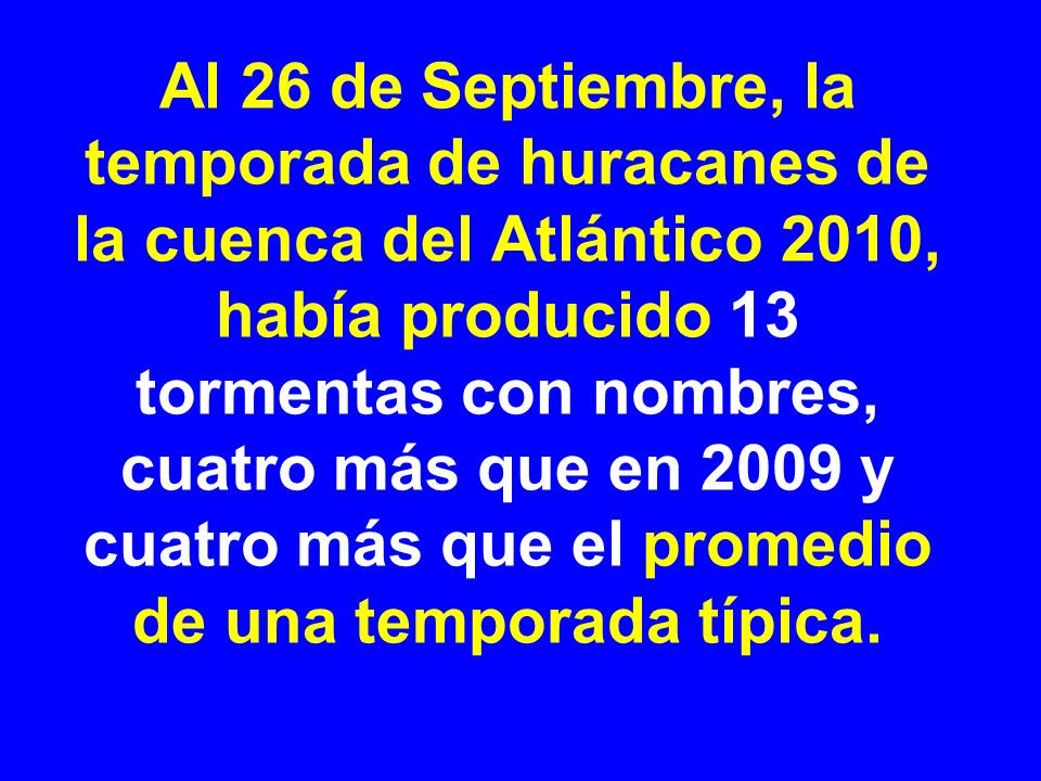 Al 26 de Septiembre, la temporada de huracanes de la cuenca del Atlántico 2010, había producido 13 tormentas con nombres, cuatro más que en 2009 y cuatro más que el promedio de una temporada típica.