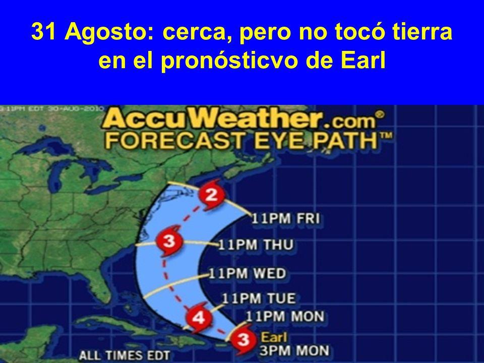 31 Agosto: cerca, pero no tocó tierra en el pronósticvo de Earl