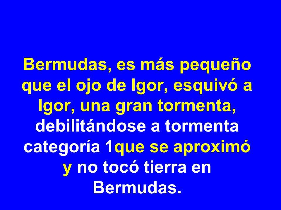 Bermudas, es más pequeño que el ojo de Igor, esquivó a Igor, una gran tormenta, debilitándose a tormenta categoría 1que se aproximó y no tocó tierra en Bermudas.