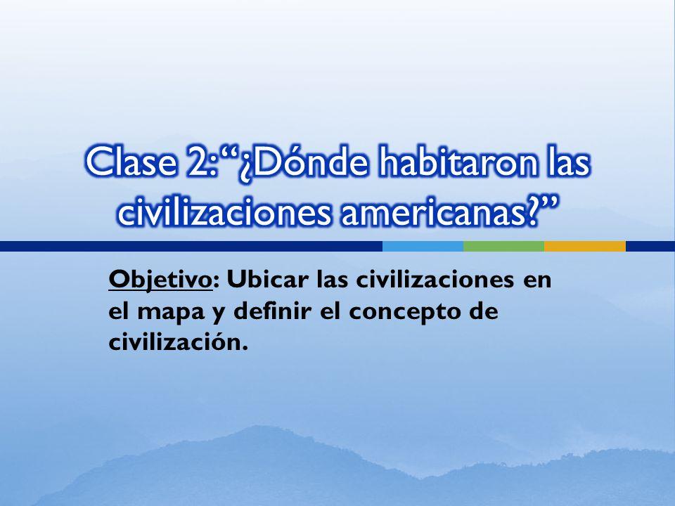 Clase 2: ¿Dónde habitaron las civilizaciones americanas