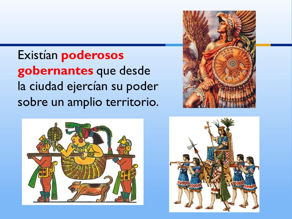 Existían poderosos gobernantes que desde la ciudad ejercían su poder sobre un amplio territorio.