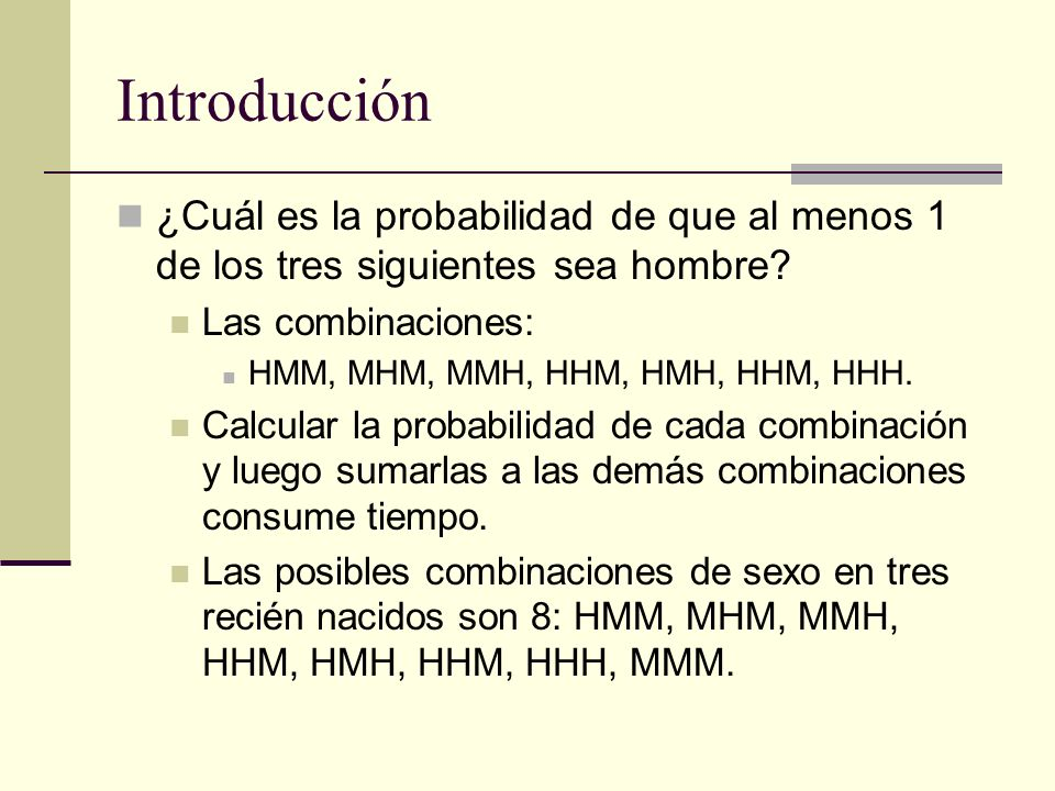 Introducción ¿Cuál es la probabilidad de que al menos 1 de los tres siguientes sea hombre Las combinaciones: