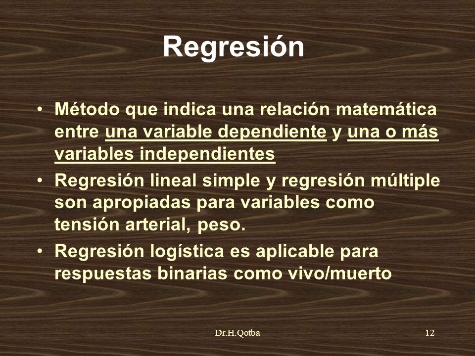 Regresión Método que indica una relación matemática entre una variable dependiente y una o más variables independientes.