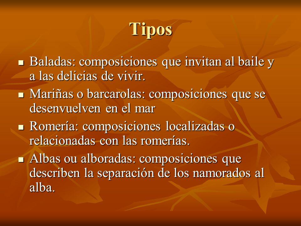 Tipos Baladas: composiciones que invitan al baile y a las delicias de vivir. Mariñas o barcarolas: composiciones que se desenvuelven en el mar.
