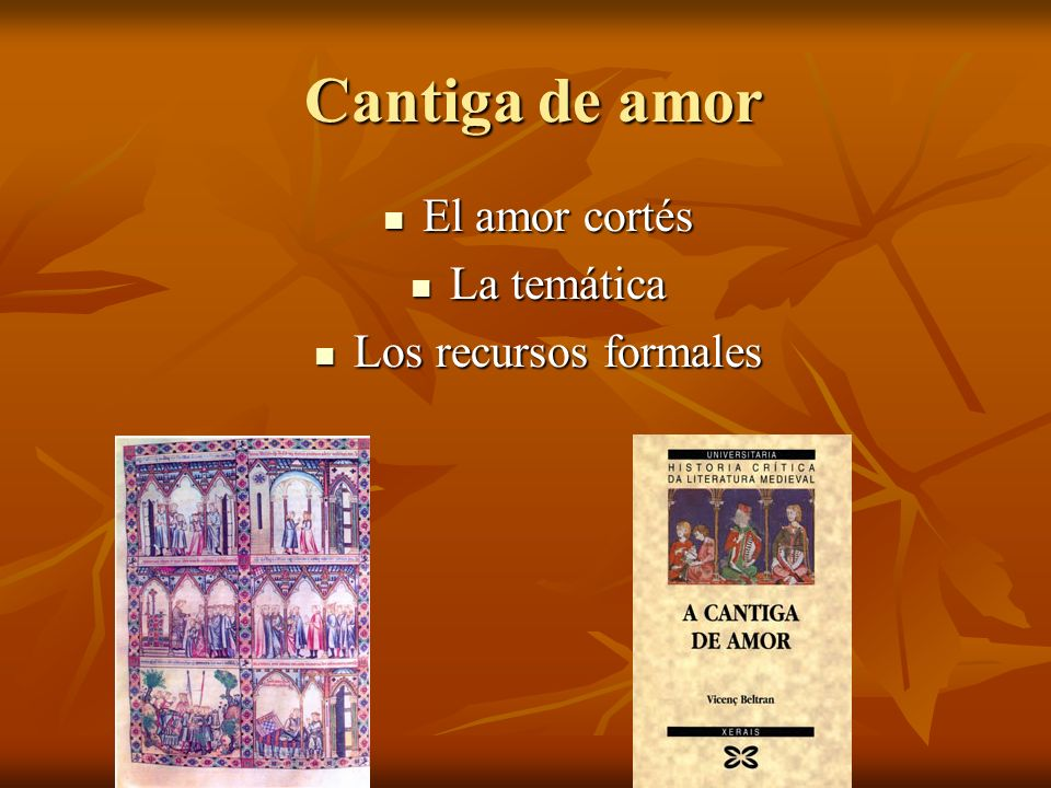 Cantiga de amor El amor cortés La temática Los recursos formales