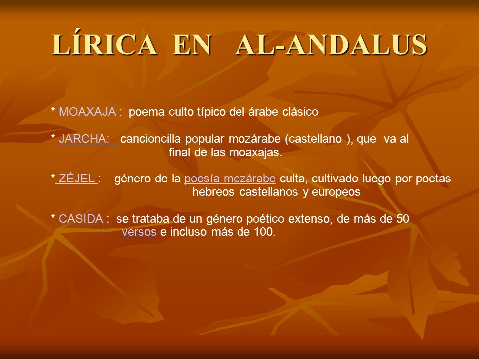 LÍRICA EN AL-ANDALUS * MOAXAJA : poema culto típico del árabe clásico