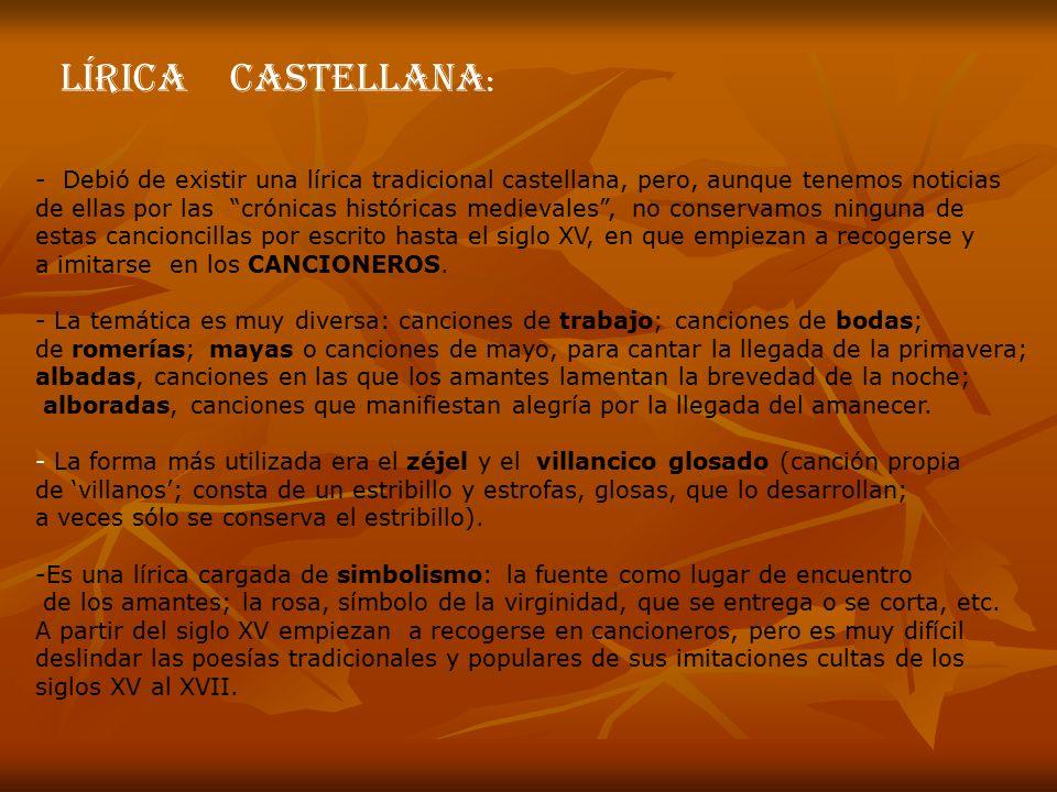 LÍRICA CASTELLANA: - Debió de existir una lírica tradicional castellana, pero, aunque tenemos noticias.