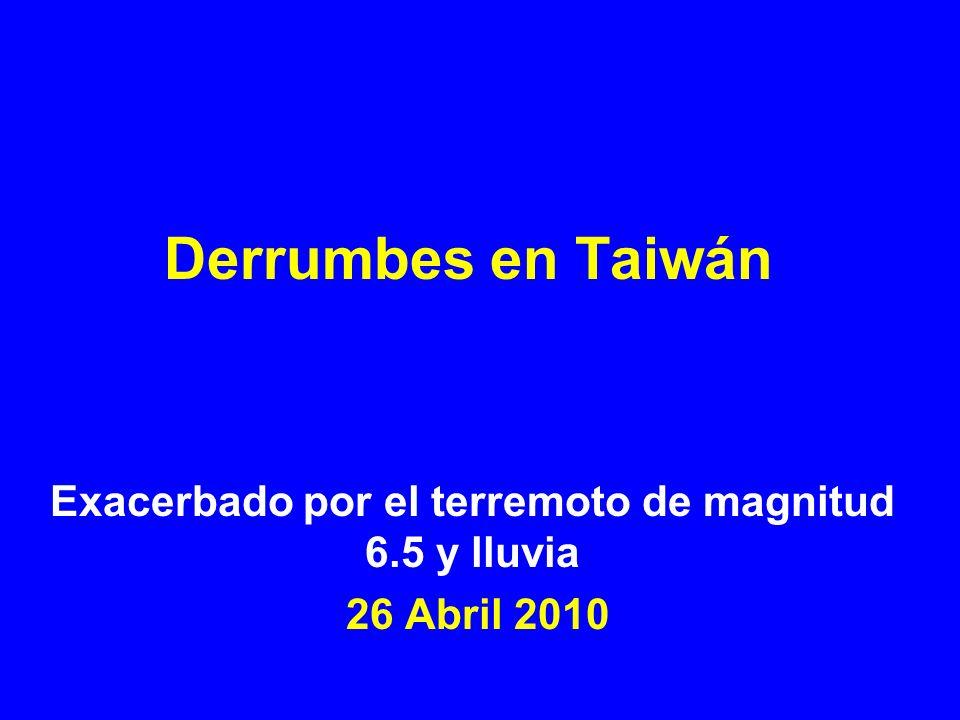 Exacerbado por el terremoto de magnitud 6.5 y lluvia 26 Abril 2010