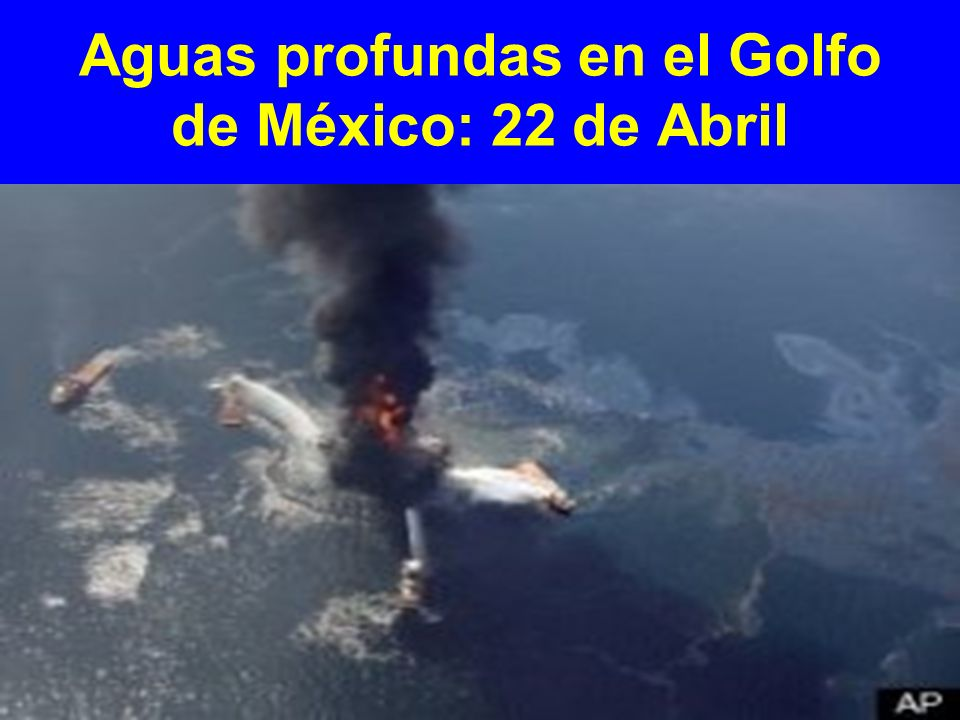 Aguas profundas en el Golfo de México: 22 de Abril