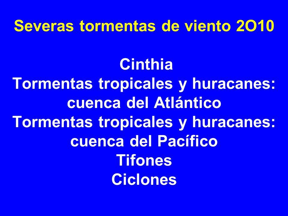Severas tormentas de viento 2O10 Cinthia Tormentas tropicales y huracanes: cuenca del Atlántico Tormentas tropicales y huracanes: cuenca del Pacífico Tifones Ciclones