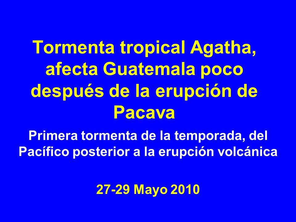 Tormenta tropical Agatha, afecta Guatemala poco después de la erupción de Pacava