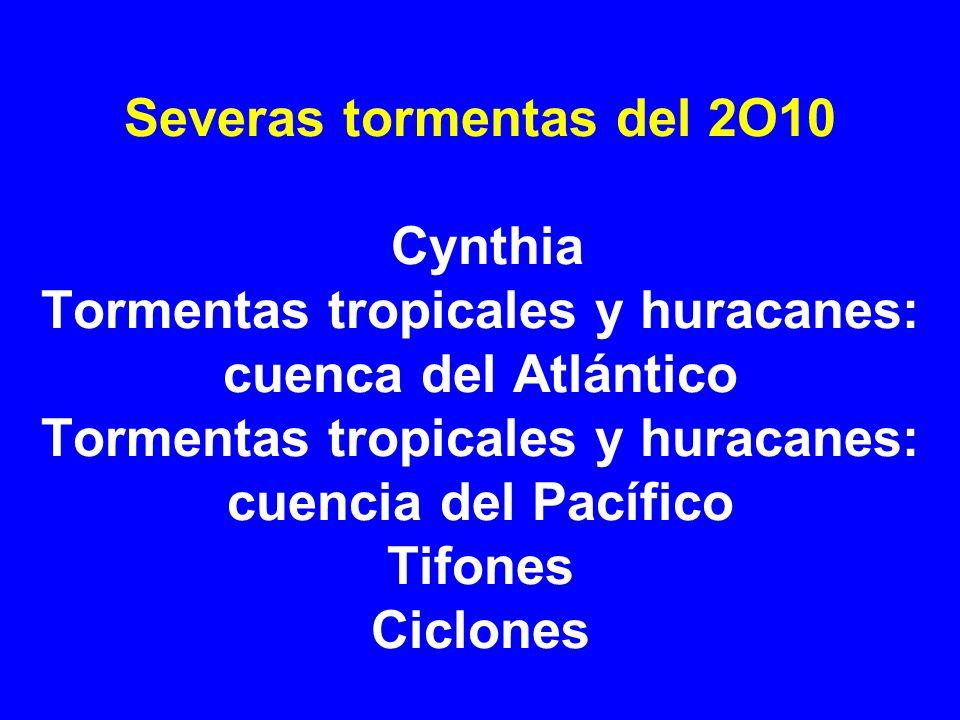 Severas tormentas del 2O10 Cynthia Tormentas tropicales y huracanes: cuenca del Atlántico Tormentas tropicales y huracanes: cuencia del Pacífico Tifones Ciclones