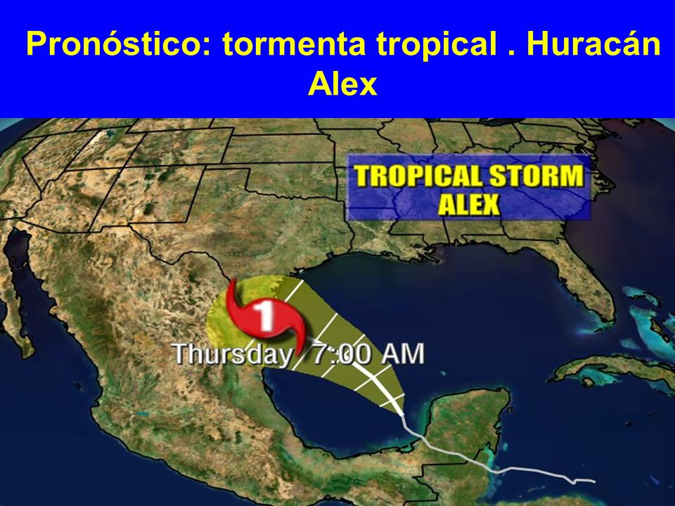 Pronóstico: tormenta tropical . Huracán Alex
