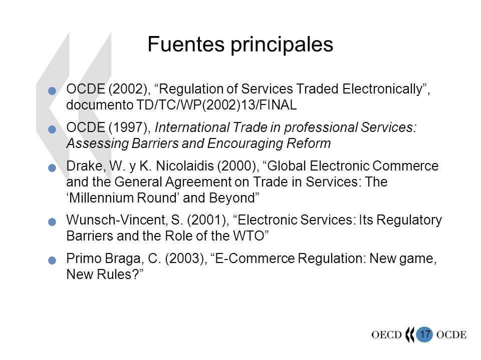 Fuentes principales OCDE (2002), Regulation of Services Traded Electronically , documento TD/TC/WP(2002)13/FINAL.