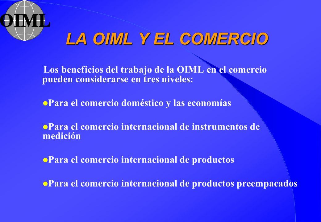 LA OIML Y EL COMERCIO Los beneficios del trabajo de la OIML en el comercio pueden considerarse en tres niveles: