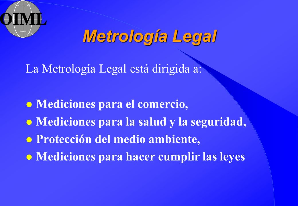 Metrología Legal La Metrología Legal está dirigida a: