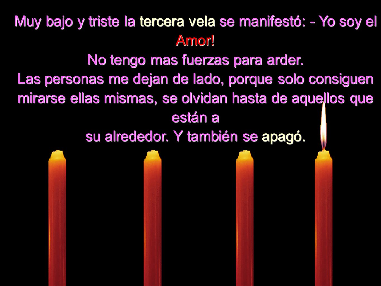 Muy bajo y triste la tercera vela se manifestó: - Yo soy el Amor!