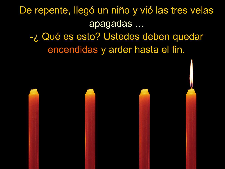 De repente, llegó un niño y vió las tres velas apagadas ...
