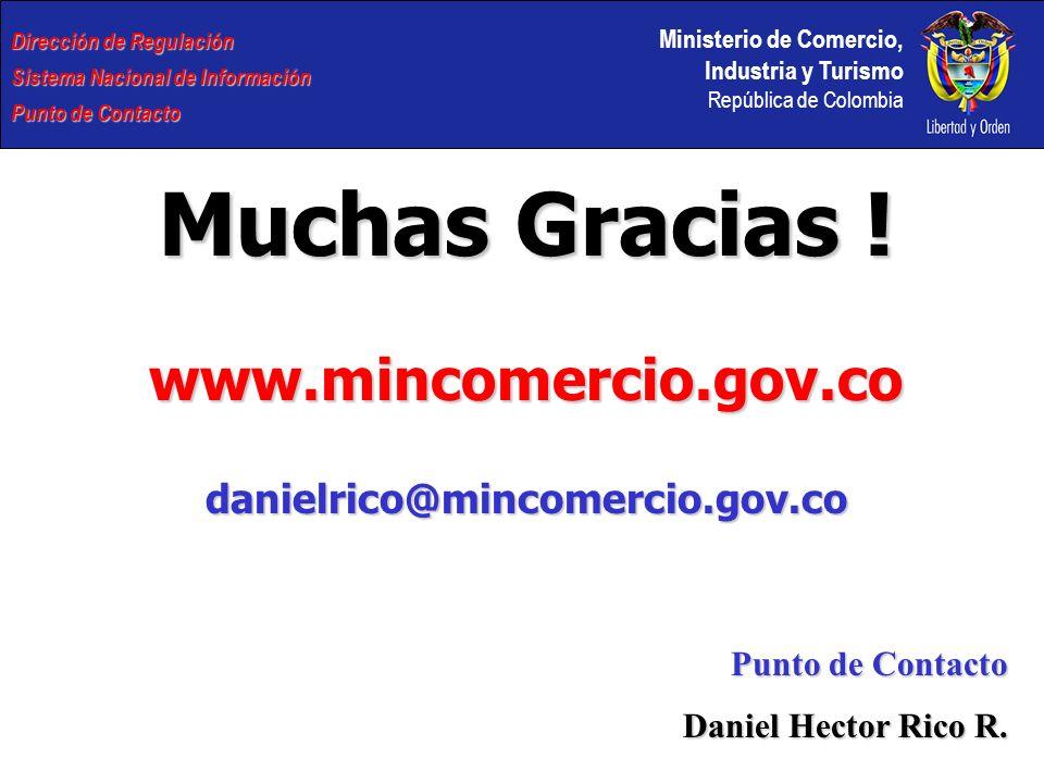 Muchas Gracias ! www.mincomercio.gov.co danielrico@mincomercio.gov.co