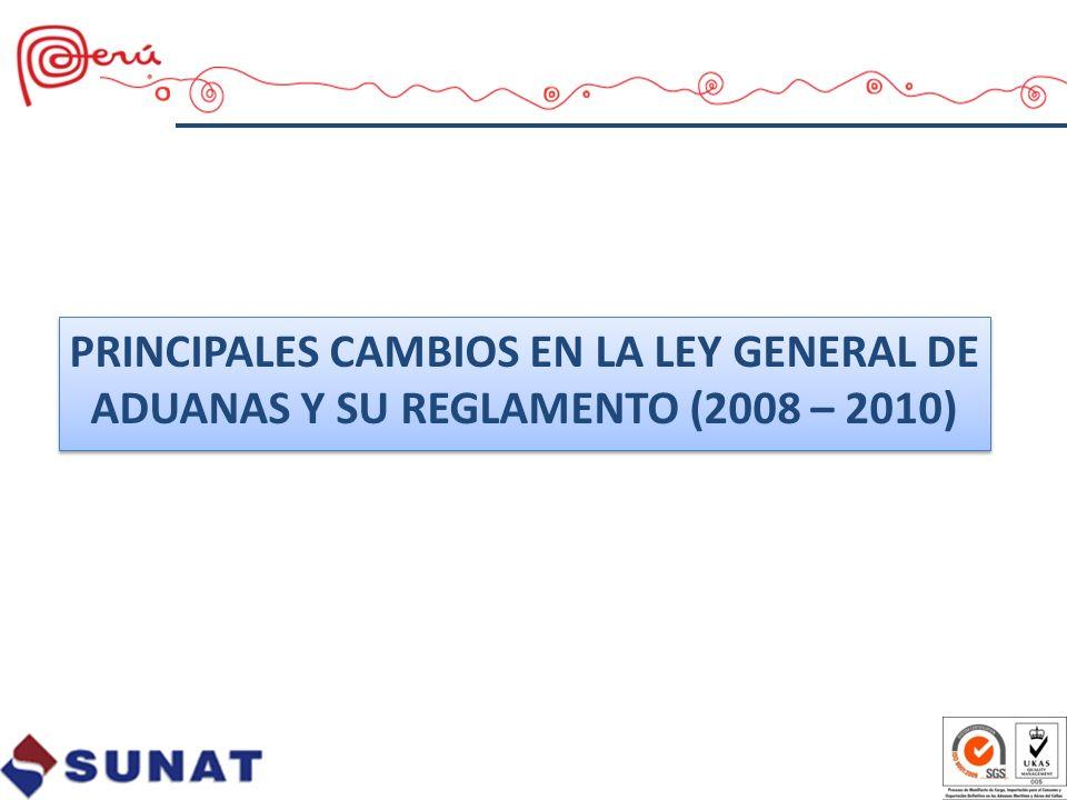 PRINCIPALES CAMBIOS EN LA LEY GENERAL DE ADUANAS Y SU REGLAMENTO (2008 – 2010)