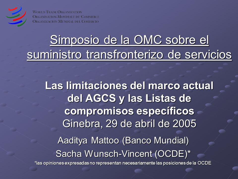 Simposio de la OMC sobre el suministro transfronterizo de servicios Las limitaciones del marco actual del AGCS y las Listas de compromisos específicos Ginebra, 29 de abril de 2005