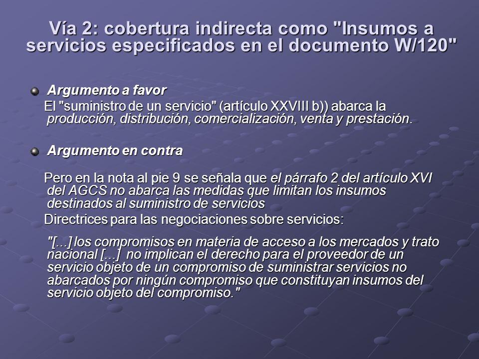 Vía 2: cobertura indirecta como Insumos a servicios especificados en el documento W/120