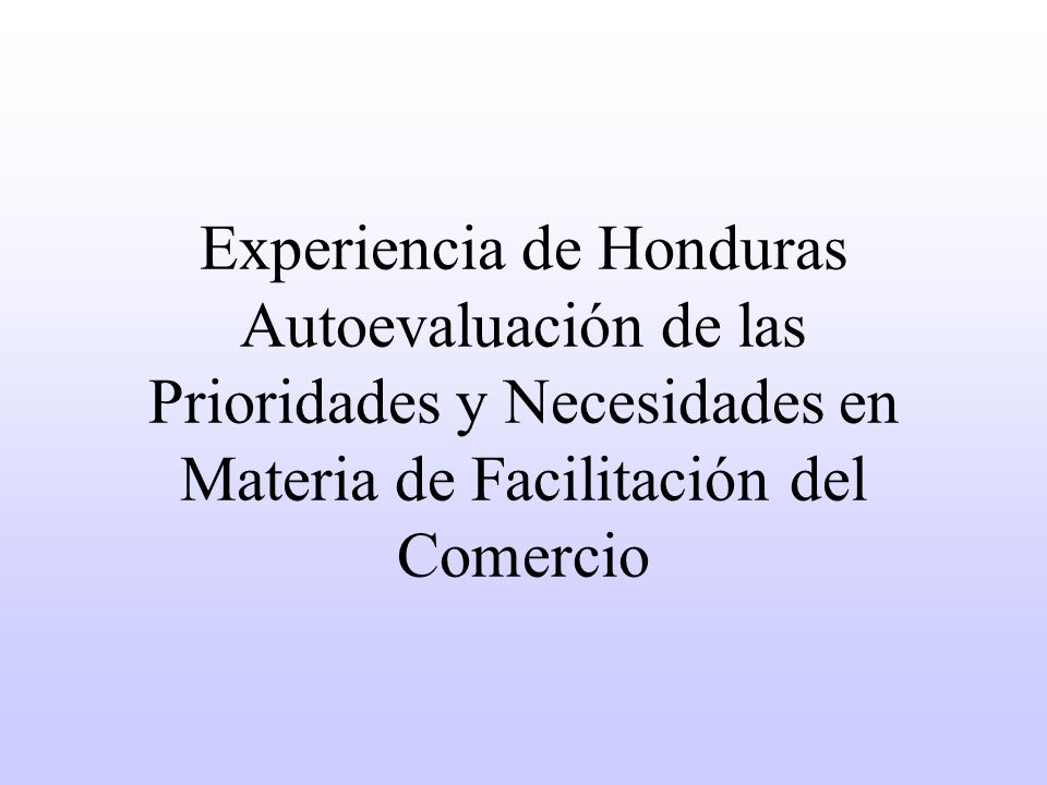 Experiencia de Honduras Autoevaluación de las Prioridades y Necesidades en Materia de Facilitación del Comercio